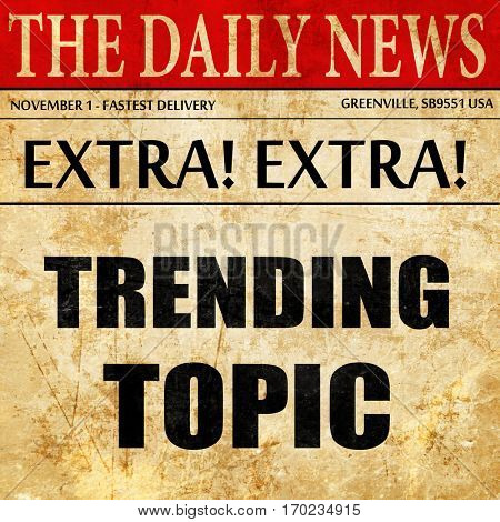 trending topic, newspaper article text
