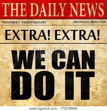 we can do it, newspaper article text