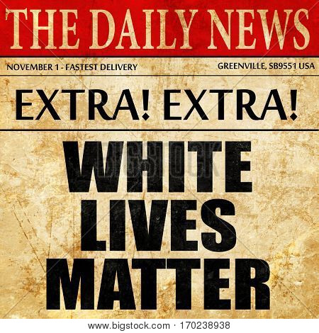 white lives matter, newspaper article text