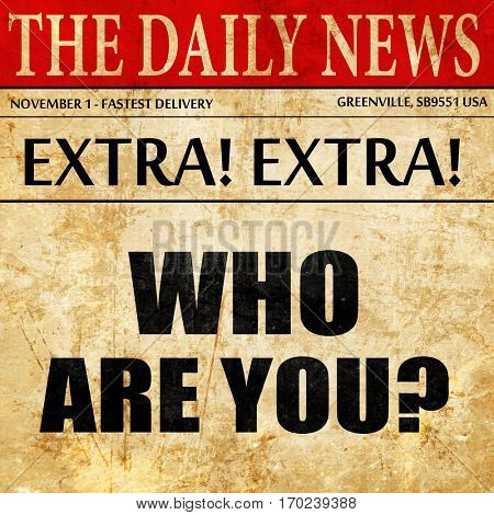 who are you?, newspaper article text