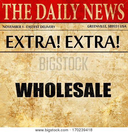 wholesale, newspaper article text