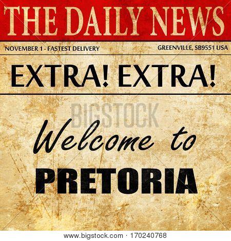 Welcome to pretoria, newspaper article text