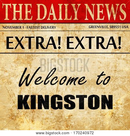 Welcome to kingston, newspaper article text