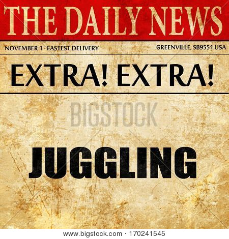 juggling sign background, newspaper article text