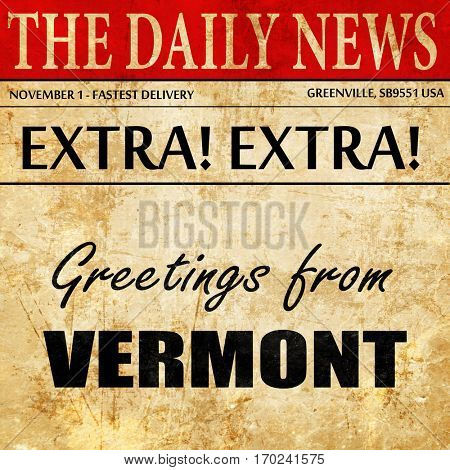 Greetings from vermont, newspaper article text