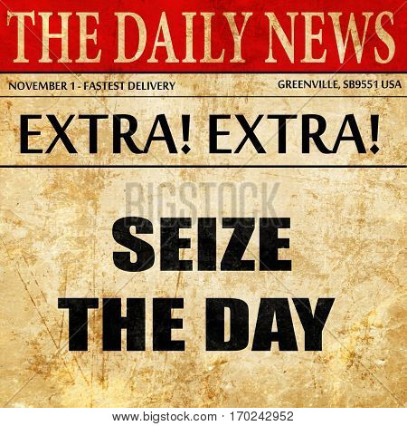 seize the day, newspaper article text
