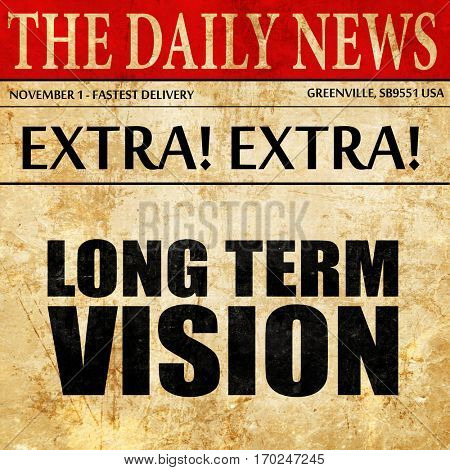 long term vision, newspaper article text