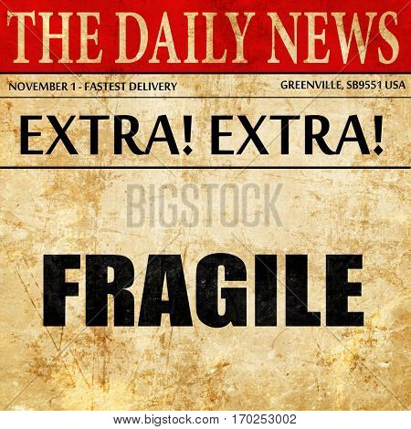 fragile, newspaper article text