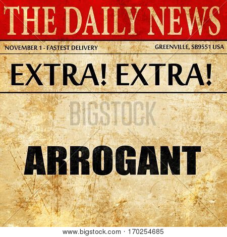 arrogant, newspaper article text
