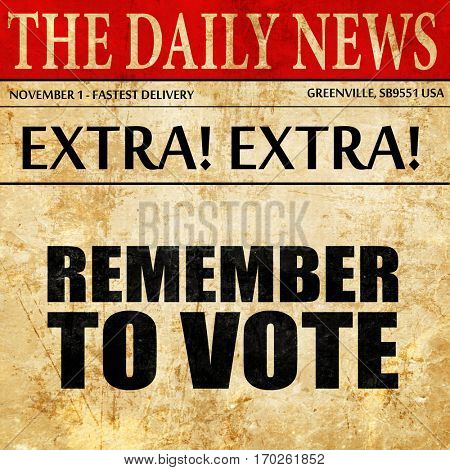 remember to vote, newspaper article text