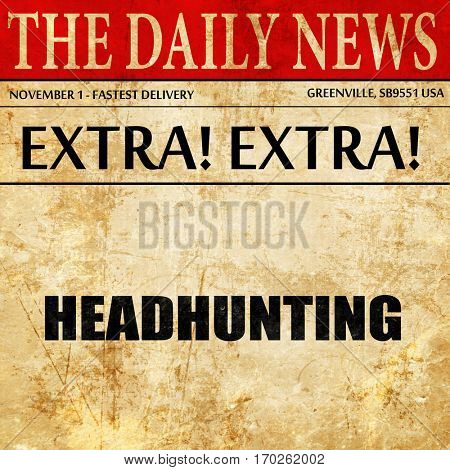 headhunting, newspaper article text