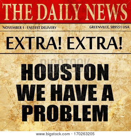 houston we have a problem, newspaper article text