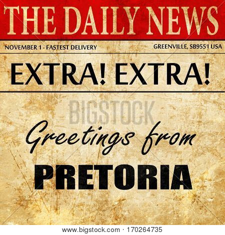 Greetings from pretoria, newspaper article text
