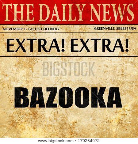 bazooka, newspaper article text