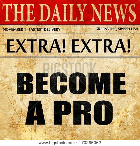 become a pro, newspaper article text