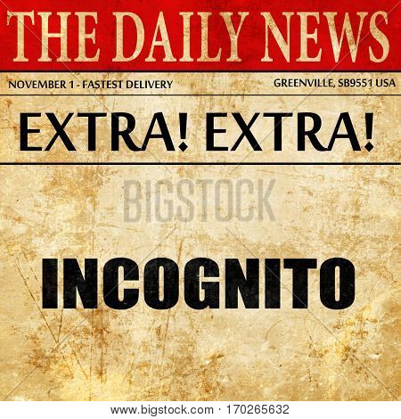 incognito, newspaper article text