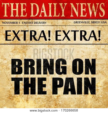 bring on the pain, newspaper article text