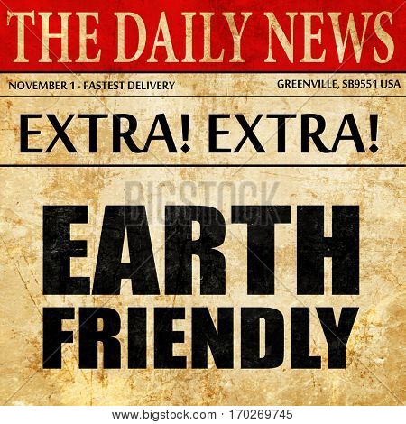 earth friendly, newspaper article text
