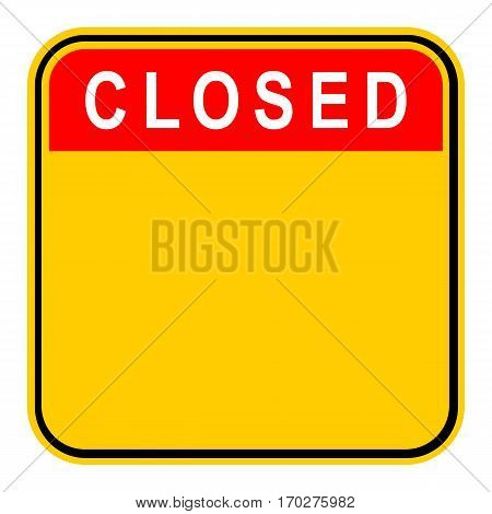 Use it in all your designs. Empty safety sign board with word Closed. Sticker square-shaped painted in black, yellow, white and red colors. Quick and easy recolorable graphic in vector illustration