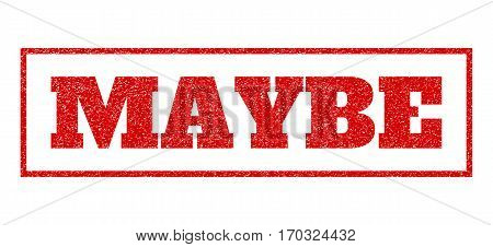 Red rubber seal stamp with Maybe text. Vector caption inside rectangular banner. Grunge design and unclean texture for watermark labels. Scratched sticker.