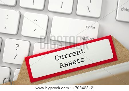 Current Assets Concept. Word on Red Folder Register of Card Index. Close Up View. Selective Focus. 3D Rendering.