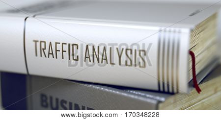 Stack of Books Closeup and one with Title - Traffic Analysis. Traffic Analysis - Book Title on the Spine. Closeup View. Stack of Business Books. Blurred Image with Selective focus. 3D Rendering.