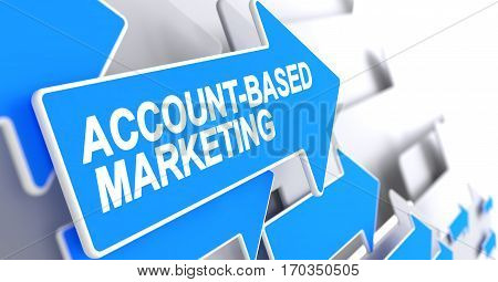 Account-Based Marketing, Inscription on the Blue Arrow. Account-Based Marketing - Blue Cursor with a Inscription Indicates the Direction of Movement. 3D Render.