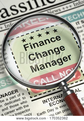 Finance Change Manager - Close View Of A Classifieds Through Magnifier. Finance Change Manager - Classified Ad in Newspaper. Hiring Concept. Blurred Image. 3D Illustration.