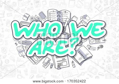 Who We Are Doodle Illustration of Green Inscription and Stationery Surrounded by Doodle Icons. Business Concept for Web Banners and Printed Materials.