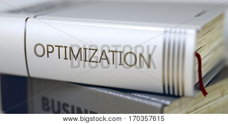 Book Title of Optimization. Optimization - Closeup of the Book Title. Closeup View. Optimization - Leather-bound Book in the Stack. Closeup. Optimization Concept on Book Title. Blurred3D.