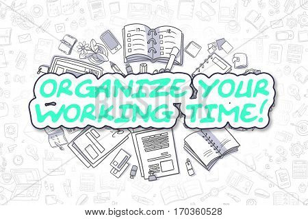 Organize Your Working Time - Hand Drawn Business Illustration with Business Doodles. Green Inscription - Organize Your Working Time - Doodle Business Concept.