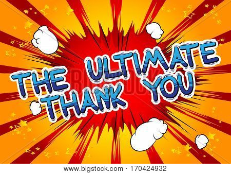 The Ultimate Thank You - Comic book style word on abstract background.