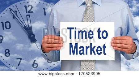 Time to Market - Businessman holding sign with text, clock in the background