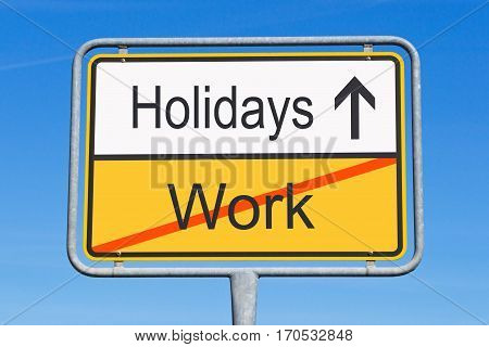 Work and Holidays - traffic sign concept with text and arrow