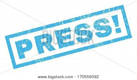 Press exclamation text rubber seal stamp watermark. Tag inside rectangular shape with grunge design and unclean texture. Inclined vector blue ink sticker on a white background.