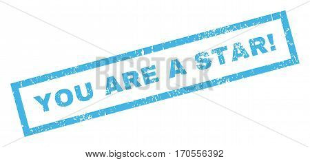 You Are a Star exclamation text rubber seal stamp watermark. Caption inside rectangular banner with grunge design and dust texture. Inclined vector blue ink sticker on a white background.