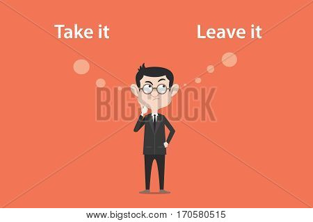 confusing to make a decision to take it or leave it illustration with a white bubble text vector