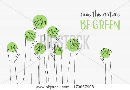 Save the Nature-save the world.Ecology concept.message BE GREEN.silhouettes of hands raised up like trees.Suitable for posters, flyers, banners for Earth Day.Vector illustration isolated on background.