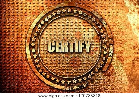 certify, 3D rendering, text on metal