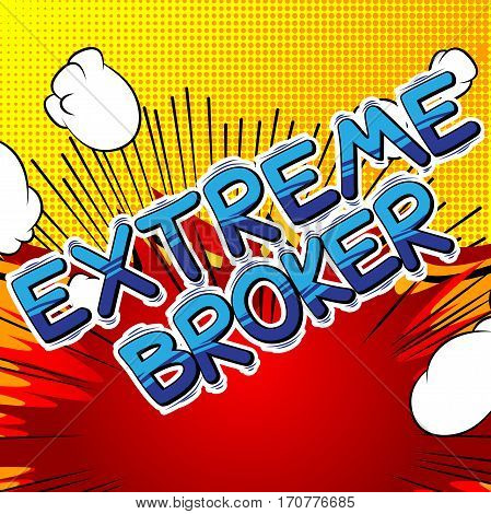 Extreme Broker - Comic book style word on abstract background.