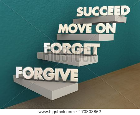 Forgive Forget Move On Succeed Steps 3d Illustration