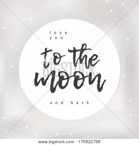 Love you to the moon and back. Romantic poster with a quote silver blur background and moon ink lettering. For design of a Valentine's day greeting card prints invitations. Vector illustration.