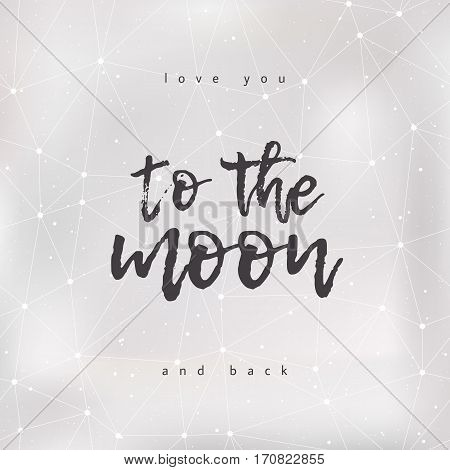 Love you to the moon and back. Romantic poster with a quote silver blur background ink lettering. For design of a Valentine's day greeting card prints invitations. Vector illustration.
