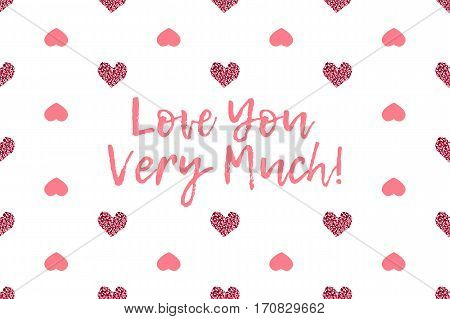 Valentine greeting card with text and pink hearts. Inscription - Love You Very Much