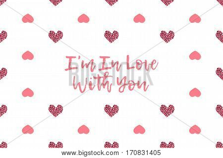 Valentine greeting card with text and pink hearts. Inscription - I am In Love With You