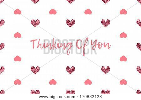 Valentine greeting card with text and pink hearts. Inscription - Thinking Of You