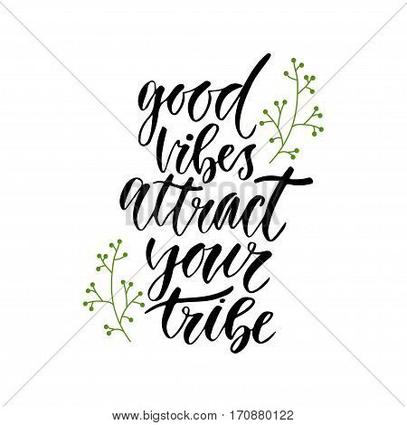 Good vibes attract your tribe. Inspirational Lettering poster or banner. Vector hand lettering.