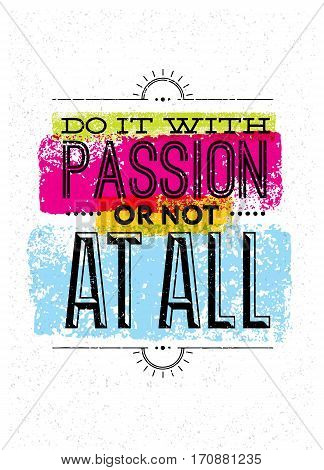Do It With Passion Or Not At All Motivation Quote. Creative Vector Vintage Typography Poster Concept.