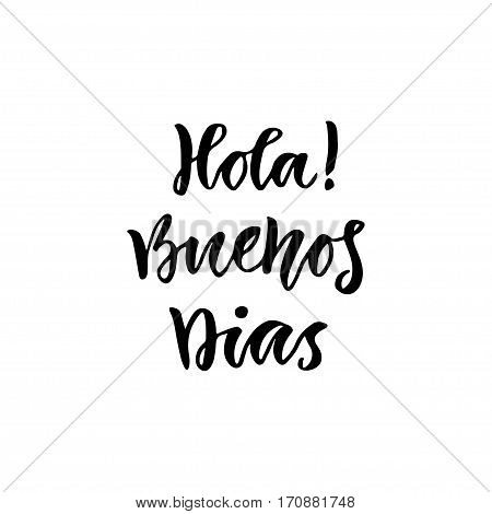Spanish Hola Buenos dias in english Hello Good day. Inspirational Lettering poster or banner. Vector hand lettering.