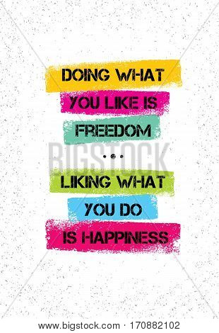Doing What You Like Is Freedom Liking What You Do Is Happiness. Inspiring Creative Motivation Quote. Vector Typography Banner Design Concept